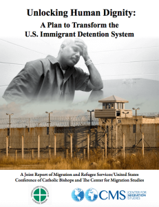 Unlocking Human Dignity: A Plan to Transform the U.S. Immigrant Detention System